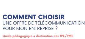Guide ARCEP : comment bien choisir une solution de télécommunications pour mon entreprise ?